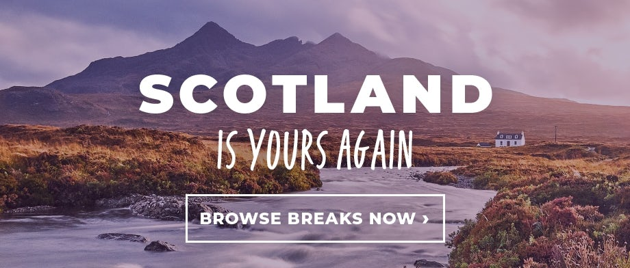 Scotland is yours again - Browse breaks now