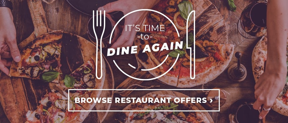 It's time to dine again - Browse restaurant offers